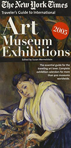 The New York Times Traveler's Guide To International Art Museum Exhibitions 2005 (NEW YORK TIMES TRAVELER'S GUIDE TO ART MUSEUM EXHIBITIONS)