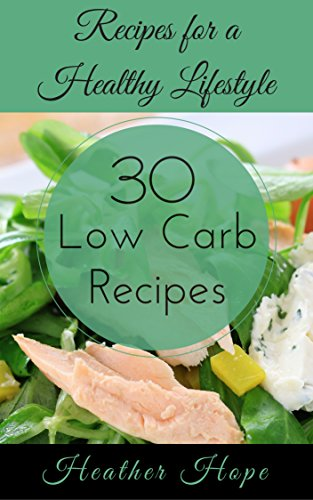 30 Low Carb Recipes: Recipes for a Healthy Lifestyle (Mind Body Fit...
