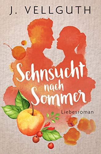 Sehnsucht nach Sommer: Liebesroman von [Vellguth, J.]
