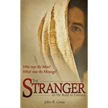The Stranger on the Road to Emmaus: Who was the Man? What was the Message? (English Edition)