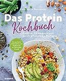 Das Protein-Kochbuch: Gesund, fit und schlank durch pflanzliche Proteine - Die perfekte Alternative und Ergänzung zu tierischem Eiweiß