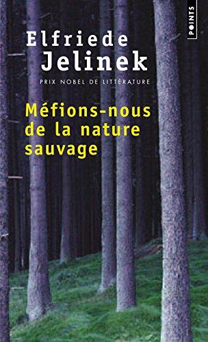 Mefions-Nous De La Nature Sauvage par Elfriede Jelinek