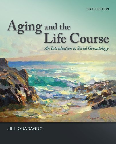 Aging and The Life Course: An Introduction to Social Gerontology by Quadagno, Jill Published by McGraw-Hill Humanities/Social Sciences/Languages 6th (sixth) edition (2013) Hardcover