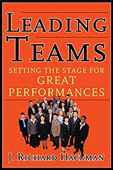 Leading Teams: Setting the Stage for Great Performances by [Hackman, J. Richard]