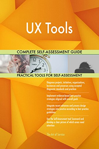 UX Tools All-Inclusive Self-Assessment - More than 700 Success Criteria, Instant Visual Insights, Comprehensive Spreadsheet Dashboard, Auto-Prioritized for Quick Results