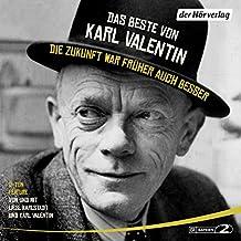 Das Beste von Karl Valentin - Die Zukunft war früher auch besser: Originaltöne und zwei Features