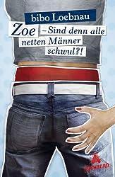 Zoe - Sind denn alle netten Männer schwul?!: Roman