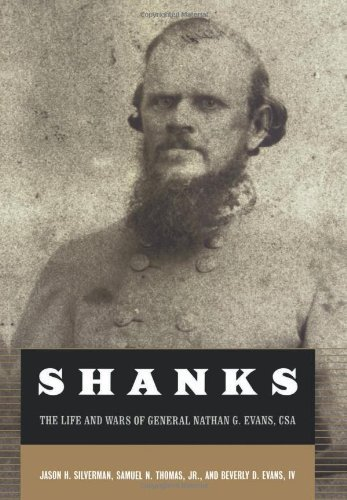 Shanks: The Life and Wars of General Nathan George Evans, C.S.A. by Jason H. Silverman (2002-07-01)