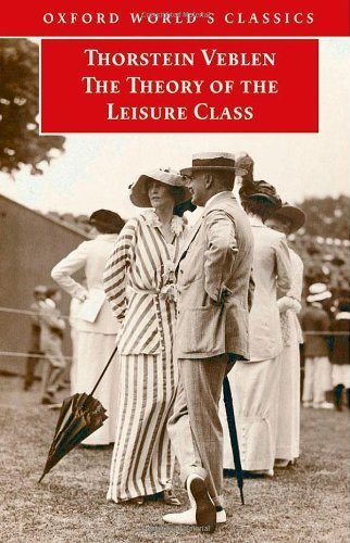 The Theory of the Leisure Class (Oxford World's Classics) by Thorstein Veblen (2008-01-11)
