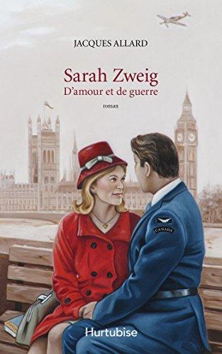 Sarah Zweig: D'amour et de guerre - Jacques Allard
