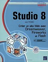 Studio 8 pour PC/Mac : Créer un site Web avec Dreamweaver, Fireworks et Flash