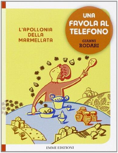 L'Apollonia della marmellata. Una favola al telefono. Ediz. illustrata