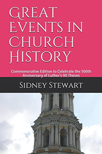 Great Events in Church History: Commemorative Edition to Celebrate the 500th Anniversary of Luther's 95 Theses -