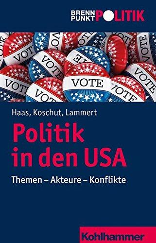 Politik in den USA: Themen - Akteure - Konflikte (Brennpunkt Politik)