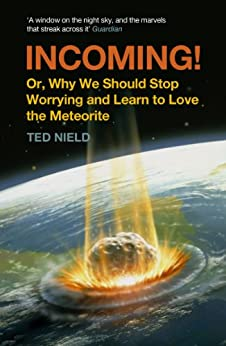 Incoming!: Or, Why We Should Stop Worrying and Learn to Love the Meteorite by [Nield, Ted]