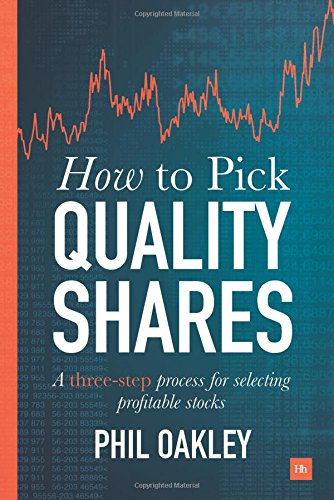 How to Pick Quality Shares: A Three-Step Process for Selecting Profitable Stocks por Phil Oakley