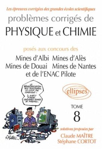 Problèmes corrigés de physique et chimie posés aux concours des Mines d'Albi, d'Alès, de Douai, de Nantes et de l'ENAC Pilote : Tome 8 par Claude Maître