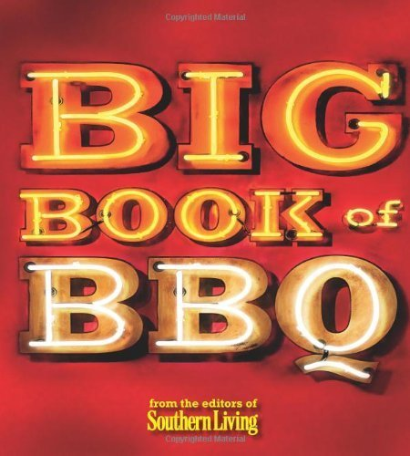 Big Book of BBQ: Recipes and Revelations from the Barbecue Belt by Editors of Southern Living (2010) Paperback