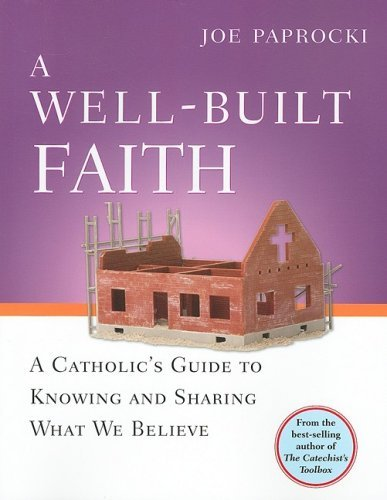 A Well-Built Faith: A Catholic's Guide to Knowing and Sharing What We Believe by Joe Paprocki (1-Aug-2008) Paperback
