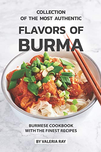 Sticky Rice Collection (Collection of The Most Authentic Flavors of Burma: Burmese Cookbook with The Finest Recipes)