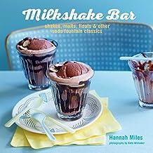 Milkshake Bar: Shakes, malts, floats and other soda fountain classics by Hannah Miles (2016-04-14)