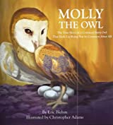 Molly the Owl: The True Story of a Common Barn Owl That Ends Up Being Not So Common After All by Eric Blehm (2010-11-05)