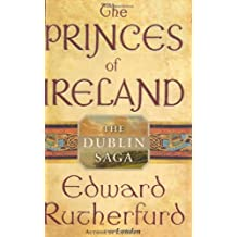 The Princes of Ireland: The Dublin Saga (Rutherfurd, Edward) by Edward Rutherfurd (2004-03-02)