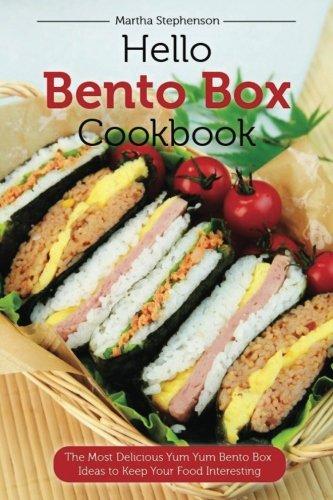hello-bento-box-cookbook-the-most-delicious-yum-yum-bento-box-ideas-to-keep-your-food-interesting