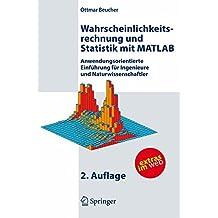 Wahrscheinlichkeitsrechnung und Statistik mit MATLAB: Anwendungsorientierte Einführung für Ingenieure und Naturwissenschaftler (German Edition)