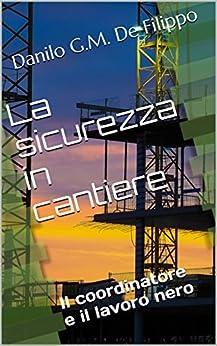 La sicurezza in cantiere: Il coordinatore e il lavoro nero (enewspro Vol. 1) di [De Filippo, Danilo G.M.]