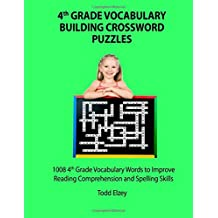 4th Grade Vocabulary Building Crossword Puzzles: 1008 Vocabulary Words to Improve Reading Comprehension and Spelling Skills