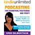 Podcasting For Promotion, Positioning & Profit: Podcasting Book on How to Podcast and How to Create a World Class Podcast To Generate Free Traffic, Leads, Sales + Establish Expert Status