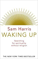 Waking Up: Searching for Spirituality Without Religion by Sam Harris (2015-01-29)