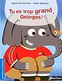 Tu es trop grand, Georges ! | Lestrade, Agnès de (1964-....). Auteur