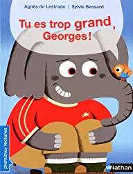 Tu es trop grand Georges!