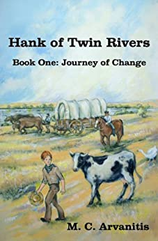 Hank of Twin Rivers, Book One: Journey of Change by [Arvanitis, M. C.]