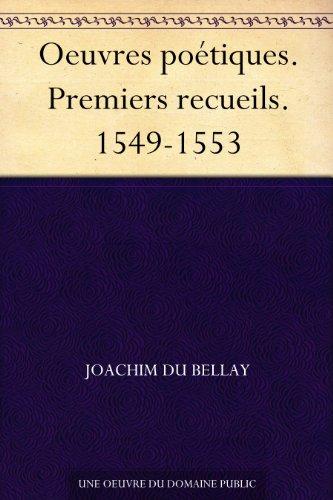 Couverture du livre Oeuvres poétiques. Premiers recueils. 1549-1553