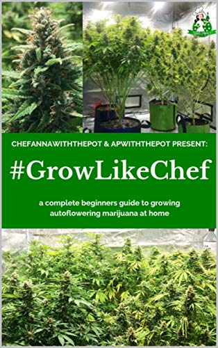 #GROWLIKECHEF: a complete beginners guide to growing autoflowering marijuana at home (English Edition)