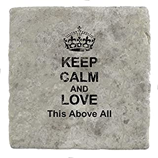 Keep Calm and love This Above All - Marble Tile Drink Coaster