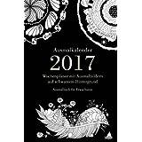 Ausmalkalender 2017 - Wochenplaner mit Ausmalbildern auf schwarzem Hintergrund: Ausmalbuch für Erwachsene