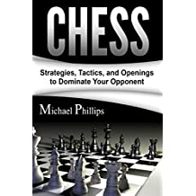 Chess: Strategies, Tactics, and Openings to Dominate Your Opponent (English Edition)