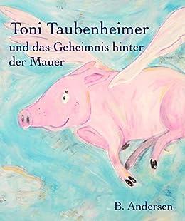 Toni Taubenheimer: und das Geheimnis hinter der Mauer von [Andersen, B.]