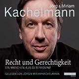 Recht und Gerechtigkeit: Ein Märchen aus der Provinz - Jörg Kachelmann