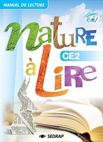 Nature à lire Le manuel - CE2 Collection Nature à Lire Aborder les différents types d écrits et développer la culture littéraire des élèves par Collectif Sedrap