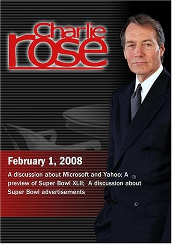 Charlie Rose - Microsoft and Yahoo / A preview of Super Bowl XLII / Super Bowl ads(February 1, 2008)