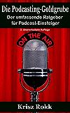 Die Podcasting-Goldgrube: Der umfassende Ratgeber für Podcast-Einsteiger (2. überarbeitete Auflage)