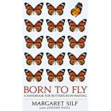 Born To Fly: A Handbook for Butterflies-in-Waiting
