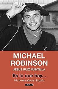 Es lo que hay... par  Michael Robinson/Jesús Ruíz Mantilla