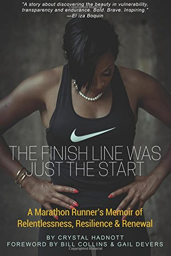 Crystal Finish (The Finish Line was Just the Start: A Marathon Runner's Memoir of Relentlessness, Resilience & Renewal)