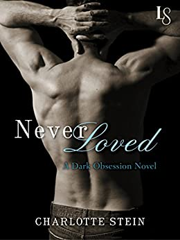 Never Loved: A Dark Obsession Novel by [Stein, Charlotte]